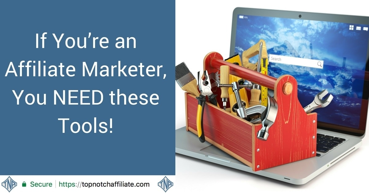 If You're an Affiliate Marketer, You NEED these Tools!